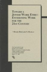 """Toward A Jewish Work Ethic: Enivision Work for the 21st Century"" by Rabbi Bernard S. Raskas (Cincinnati, OH)"