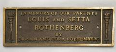 "Bronze plaque with inscription, ""In Memory of Our Parents Louis and Setta Rothenberg by Dr. Sam and Cora Rothenberg"""